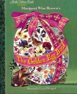 The Golden Egg Book Margaret Wise Brown with illustrations by Leonard Weisgard. Random House Kids Publishing