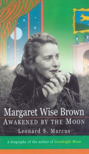 Margaret Wise Brown - Awakened by the Moon - A biography by Leonard S. Marcus