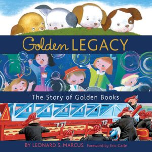 Golden Legacy THE STORY OF GOLDEN BOOKS By LEONARD S. MARCUS