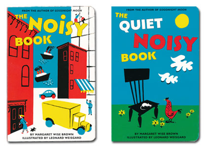 As Board Books: The Noisy Book & Quiet Noisy Book Margaret Wise Brown Illustrations by Leonard Weisgard